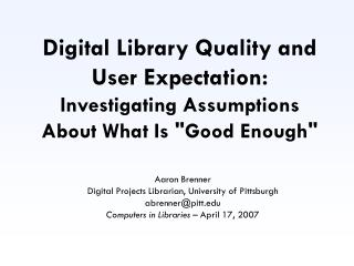 Digital Library Quality and  User Expectation:  Investigating Assumptions About What Is Good Enough