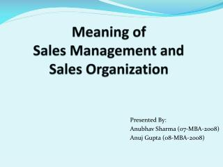Meaning of  Sales Management and  Sales Organization