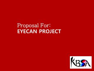 Proposal For:  EYECAN PROJECT