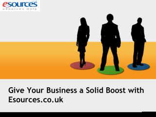 Give Your Business a Solid Boost with Esources.co.uk