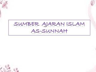 SUMBER  AJARAN ISLAM A S-SUNNAH