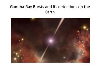 Gamma-Ray Bursts and its detections on the Earth