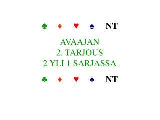 ♣ ♦ ♥ ♠ NT AVAAJAN 2. TARJOUS 2 YLI 1 SARJASSA ♣ ♦ ♥ ♠ NT