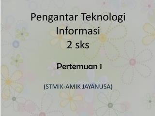 Pengantar Teknologi Informasi 2  sks