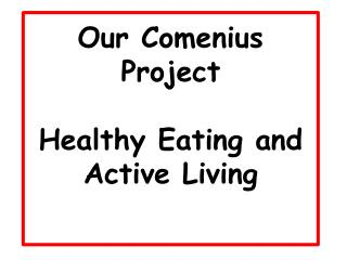 Our Comenius Project  Healthy Eating and Active Living