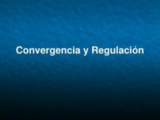 Convergencia y Regulación