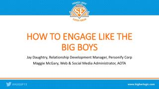 HOW TO ENGAGE LIKE THE BIG BOYS