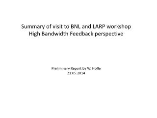 Summary of visit to BNL and LARP workshop High Bandwidth Feedback perspective