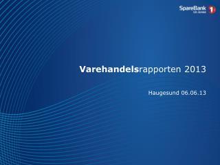 Varehandels rapporten 2013 Haugesund 06.06.13