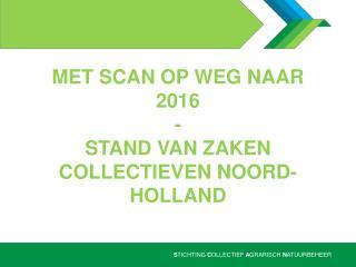 Met Scan Op weg naar 2016 - Stand van zaken collectieven Noord-Holland