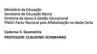 Caderno 5- Geometria PROFESSOR: CLAUDINEI SCHIMANKO