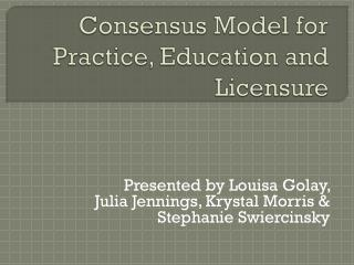 Consensus Model for Practice, Education and Licensure