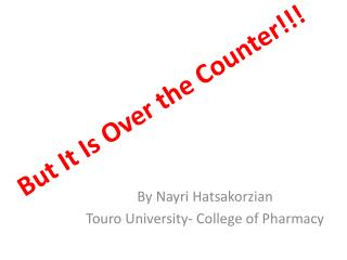 But It Is Over the Counter!!!