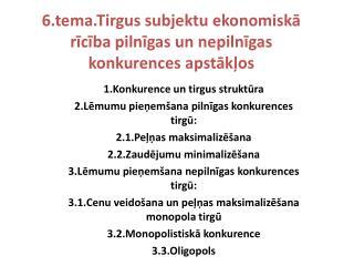 6.tema.Tirgus  subjektu ekonomiskā rīcība pilnīgas un nepilnīgas konkurences apstākļos