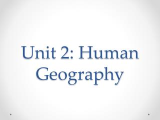 Unit 2: Human Geography