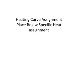 Heating Curve Assignment Place Below Specific Heat assignment