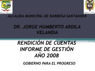 ALCALDIA MUNICIPAL DE BARBOSA SANTANDER DR. JORGE HUMBERTO ARDILA VELANDIA