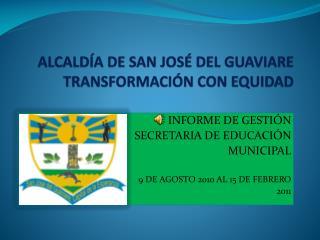ALCALDÍA DE SAN JOSÉ DEL GUAVIARE TRANSFORMACIÓN CON EQUIDAD