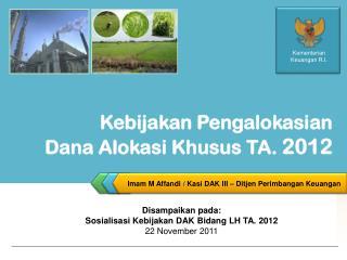 Kebijakan Pengalokasian Dana  Alokasi Khusus  TA.  201 2