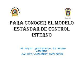 PARA CONOCER EL MODELO ESTÁNDAR DE CONTROL INTERNO