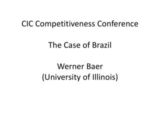 CIC Competitiveness Conference The Case of Brazil Werner Baer (University of Illinois)
