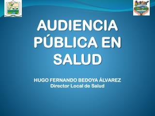 HUGO FERNANDO BEDOYA ÁLVAREZ Director Local de Salud
