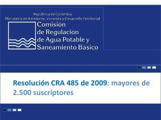 Resolución CRA 485 de 2009 : mayores de 2.500 suscriptores