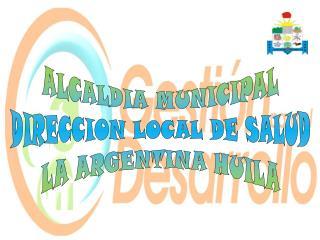 ALCALDIA MUNICIPAL DIRECCION LOCAL DE SALUD LA ARGENTINA HUILA