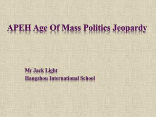 APEH Age Of Mass Politics Jeopardy