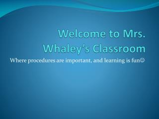 Welcome to Mrs. Whaley's Classroom