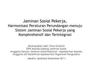 Disampaikan oleh :  Timur Sutanto . DPN  Apindo bidang Jaminan Sosial .