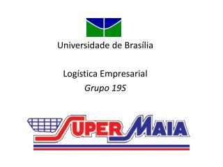 Universidade de Brasília Logística Empresarial Grupo 19S