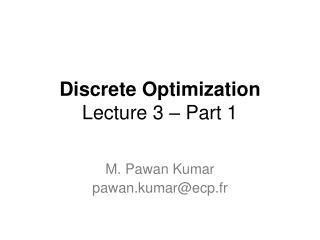 Discrete Optimization Lecture 3 – Part 1