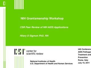 NIH Grantsmanship Workshop CSR Peer Review of NIH AIDS Applications  Hilary D Sigmon PhD, RN