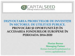 Florian Burnar Managing Partner florian.burnar@capitalseed.ro capitalseed.ro