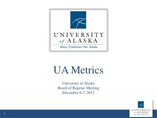 UA Metrics University of Alaska  Board of Regents Meeting December 6-7, 2012