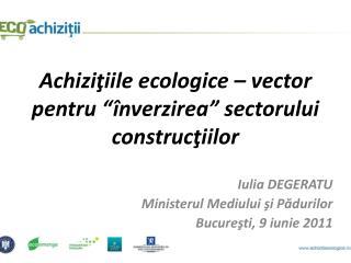 """Achizi ţiile ecologice – vector pentru  """" înverzirea """"  sectorului construcţiilor"""