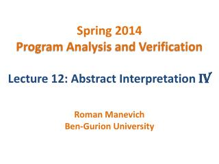 Spring 2014 Program Analysis and Verification Lecture 12: Abstract Interpretation  IV