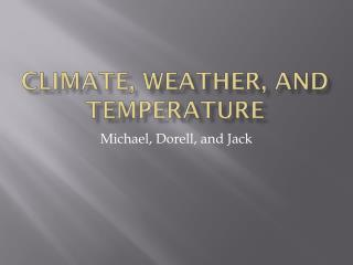Climate, Weather, and Temperature