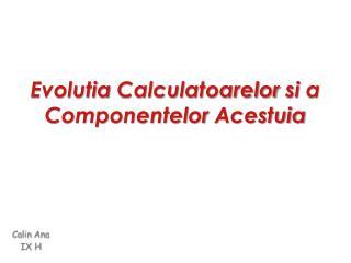 Evolutia Calculatoarelor si  a  Componentelor Acestuia