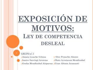EXPOSICIÓN  DE MOTIVOS:  Ley  de  competencia desleal