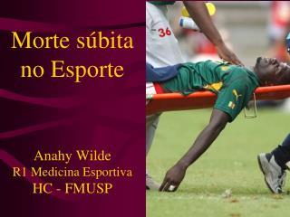 Morte súbita no Esporte Anahy  Wilde R1 Medicina Esportiva HC - FMUSP
