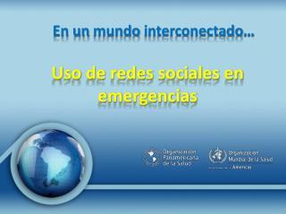 En un  mundo interconectado … Uso de redes sociales en emergencias