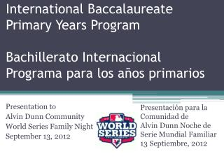 Presentation  to  Alvin Dunn Community World Series Family Night September 13,  2012