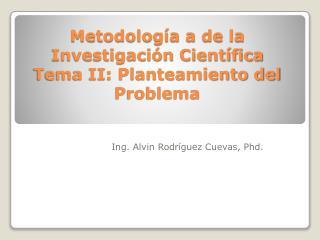 Metodología a de la Investigación Científica Tema II: Planteamiento del Problema