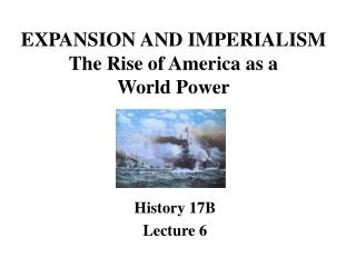 EXPANSION AND IMPERIALISM The Rise of America as a World Power