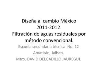Diseña al cambio México 2011-2012. Filtración de aguas residuales por método convencional.