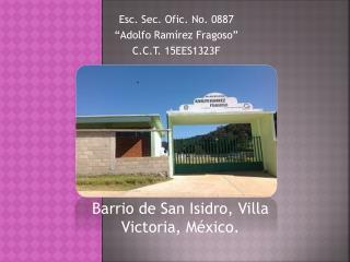 "Esc. Sec. Ofic. No. 0887  ""Adolfo Ramírez Fragoso"" C.C.T. 15EES1323F"