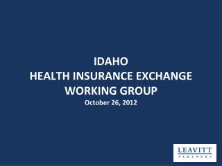 IDAHO HEALTH  INSURANCE EXCHANGE WORKING  GROUP October 26, 2012