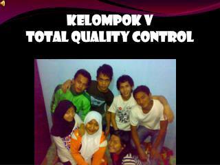 Kelompok  V Total Quality Control